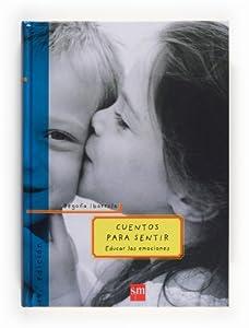 Cuentos para sentir: Educar las emociones Padres y