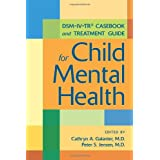DSM-IV-TR(tm) Casebook and Treatment Guide for Child Mental Healthby Cathryn A. Galanter