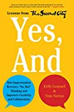 Yes, And: How Improvisation Reverses No, But Thinking and Improves Creativity and Collaboration--Lessons from The Second City