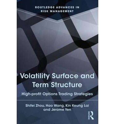 [(Volatility Surface and Term Structure: High-profit Options Trading Strategies )] [Author: Kin Keung Lai] [Sep-2013], by Kin Keung Lai