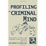 Profiling The Criminal Mind: Behavioral Science and Criminal Investigative Analysis ~ Dr. Robert Girod Sr.