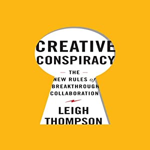 Creative Conspiracy: The New Rules of Breakthrough Collaboration | [Leigh Thompson]