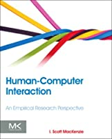 Human-Computer Interaction: An Empirical Research Perspective Front Cover