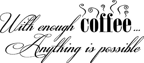 #2 With Enough Coffee Anything Is Possible. Wall Decal Wall Art Wall Quotes Wall Vinyl Sayings