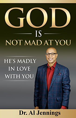 God Is Not Mad At You; He's Madly In Love With You by Al Jennings ebook deal