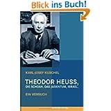 Theodor Heuss, die Schoah, das Judentum, Israel: Ein Versuch