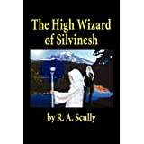 The High Wizard of Silvineshby R. A. Scully