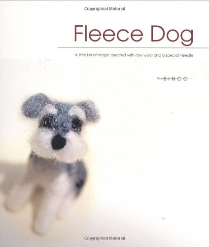 Fleece Dog: A Little Bit of Magic Created with Raw Wool and a Special Needle PDF