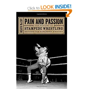Pain and Passion: The History of Stampede Wrestling Heath McCoy