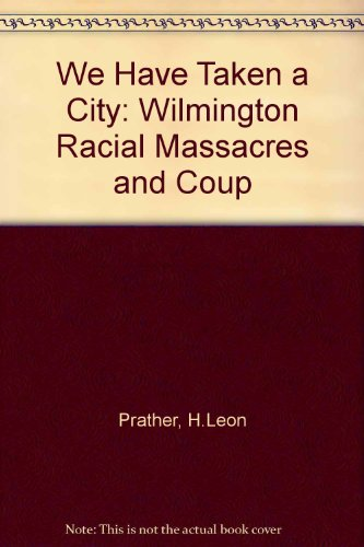We Have Taken a City: Wilmington Racial Massacres and Coup