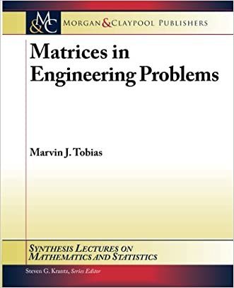 Matrices in Engineering Problems (Synthesis Lectures on Mathematics and Statistics)