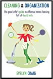 Cleaning & Organization:  The good wifes guide to effective home cleaning full of tips & tricks (cleaning, clean, cleaning house, cleaning your home, ... cleaning house book, cleaning organization)