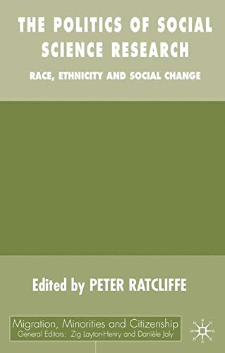 The Politics of Social Science Research: Race, Ethnicity and Social Change (Migration, Minorities and Citizenship)