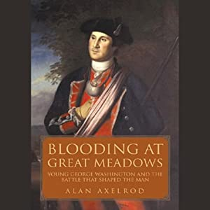 Blooding at Great Meadows: Young George Washington and the Battle that Shaped the Man | [Alan Axelrod]
