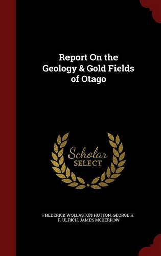 Report On the Geology & Gold Fields of Otago