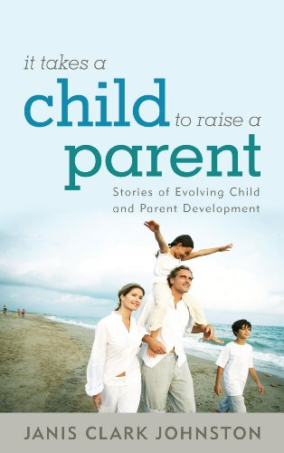 It Takes A Child To Raise A Parent: Stories Of Evolving Child And Parent Development front-794928