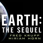 Earth: The Sequel: The Race to Reinvent Energy and Stop Global Warming | Fred Krupp,Miriam Horn