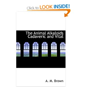 The Animal Alkaloids Cadaveric and Vital: Amazon.co.uk: A. M. ...