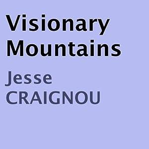 Visionary Mountains   [Jesse Craignou]
