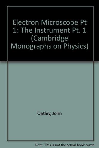 The Scanning Electron Microscope Part 1 (Cambridge Monographs on Physics) (Pt. 1)