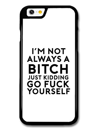 im-not-always-a-bitch-just-kidding-go-f-yourself-funny-quote-case-for-iphone-6-6s