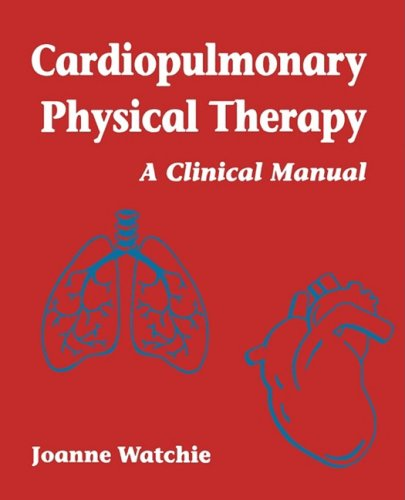 Cardiopulmonary Physical Therapy: A Clinical Manual