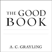 The Good Book: A Humanist Bible | [A. C. Grayling]