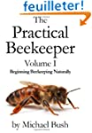 The Practical Beekeeper Volume I Begi...