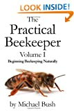 The Practical Beekeeper Volume I Beginning Beekeeping Naturally