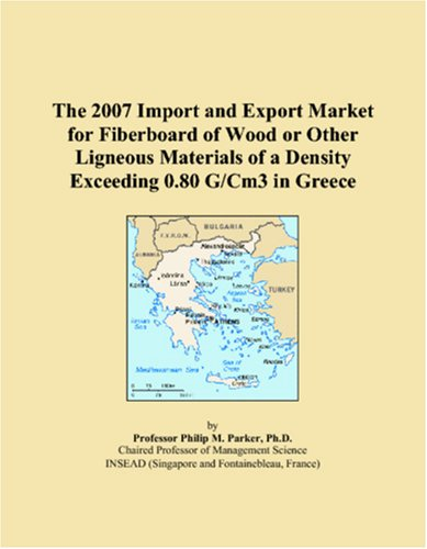 The 2007 Import and Export Market for Fiberboard of Wood or Other Ligneous Materials of a Density Exceeding 0.80 G/Cm3 in Greece