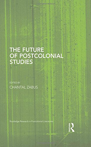 The Future of Postcolonial Studies (Routledge Research in Postcolonial Literatures)