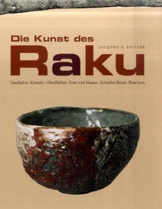 Die Kunst des Raku: Geschichte. Künstler. Oberflächen.