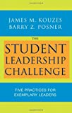 The Student Leadership Challenge: Five Practices for Exemplary Leaders (0470177055) by Kouzes, James M.