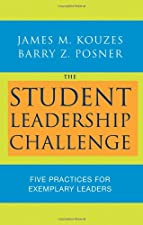 The Student Leadership Challenge Five Practices for Becoming an Exemplary Leader by James M. Kouzes