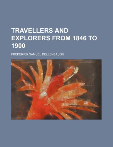 Travellers and Explorers From 1846 to 1900