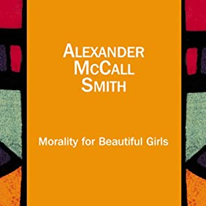 Morality for Beautiful Girls: The No. 1 Ladies' Detective Agency, Book 3 | [Alexander McCall Smith]