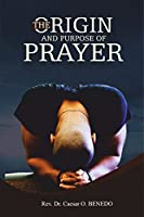 The Origin and Purpose of Prayer