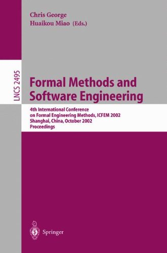 Formal Methods And Software Engineering: 4Th International Conference On Formal Engineering Methods, Icfem 2002, Shanghai, China, October 21-25, 2002, Proceedings (Lecture Notes In Computer Science)