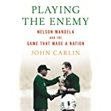 "Playing the Enemy: Nelson Mandela and the Game That Made a Nationvon ""John Carlin"""