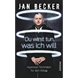 "Du wirst tun, was ich will: Hypnose-Techniken f�r den Alltagvon ""Jan Becker"""