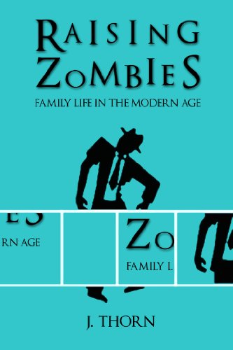 Raising Zombies - Family Life in the Modern Age (A Collection of Humorous Essays)