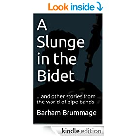 A Slunge in the Bidet: ...and other stories from the world of pipe bands