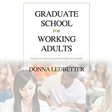 Graduate School for Working Adults: Things You Should Know Before You Commit (       UNABRIDGED) by Donna Ledbetter Narrated by Rhett Samuel Price
