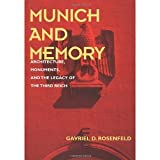 img - for Munich and Memory: Architecture, Monuments, and the Legacy of the Third Reich (Weimar and Now: German Cultural Criticism) [Hardcover] [2000] 1 Ed. Gavriel D. Rosenfeld book / textbook / text book