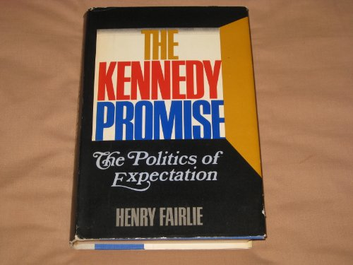 The Kennedy promise;: The politics of expectation