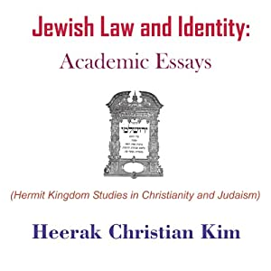 Jewish Law and Identity: Academic Essays: Hermit Kingdom Studies in Christianity and Judaism | [Heerak Christian Kim]