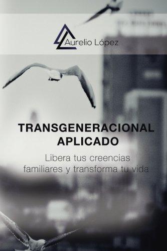 Transgeneracional Aplicado: Libera tus creencias familiares y transforma tu vida  [Gomez, Aurelio Lopez] (Tapa Blanda)