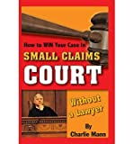 img - for [(How to Win Your Case in Small Claims Court without a Lawyer )] [Author: Charlie Mann] [Aug-2009] book / textbook / text book
