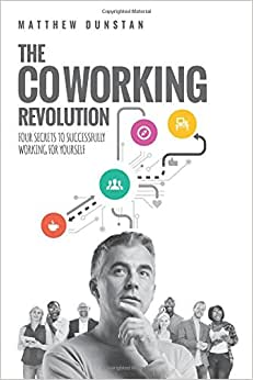 The Coworking Revolution: Four Secrets To Successfully Working For Yourself