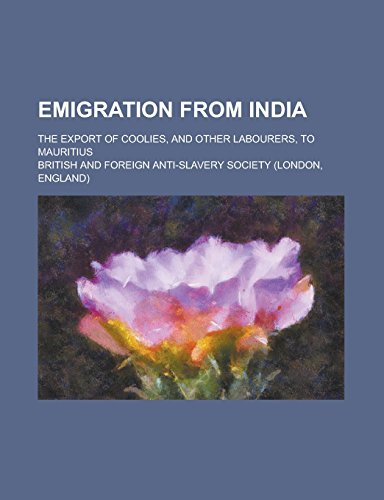 Emigration from India; The Export of Coolies, and Other Labourers, to Mauritius PDF